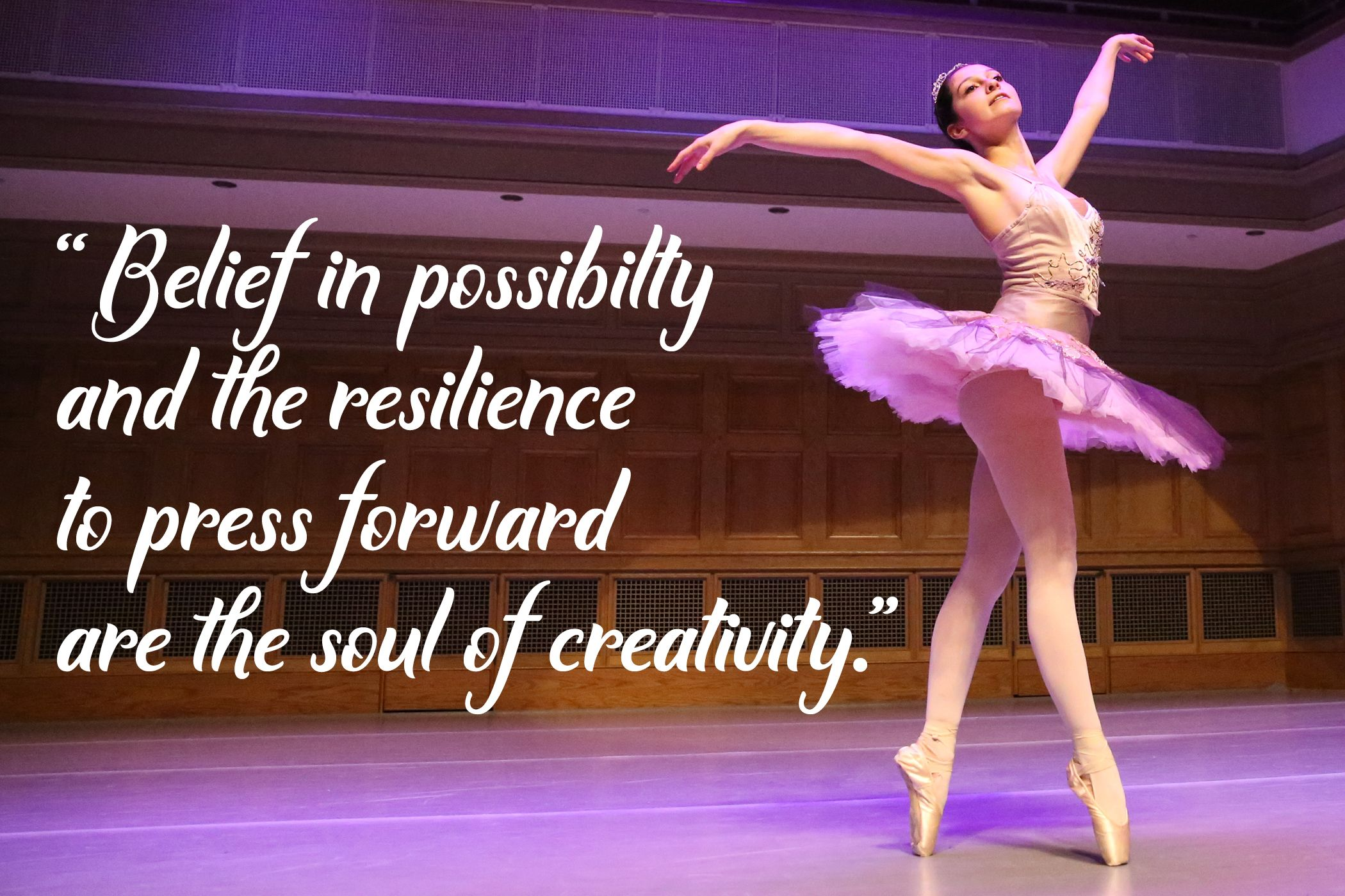 Belief in possibility and the resilience to move forward are the soul of creativity